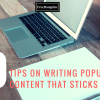 6 tips on writing popular content that sticks